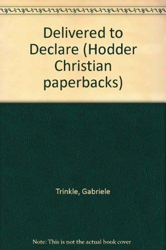 9780340399736: Delivered to Declare (Hodder Christian paperbacks)