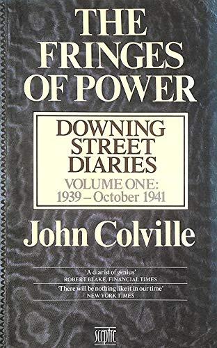 The Fringes of Power: September 1939-September 1955 v. 1: Downing Street Diaries, 1939-55: Colville...