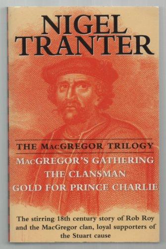 The MacGregor Trilogy: MacGregor's Gathering, The Clansman,: Nigel Tranter