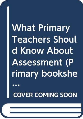 What Primary Teachers Should Know About Assessment (Primary bookshelf) (0340408308) by Aileen Duncan; William Dunn