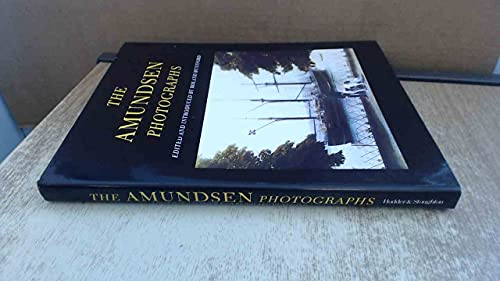 The Amundsen Photographs (A FIRST PRINTING): Amundsen, Captian Roald