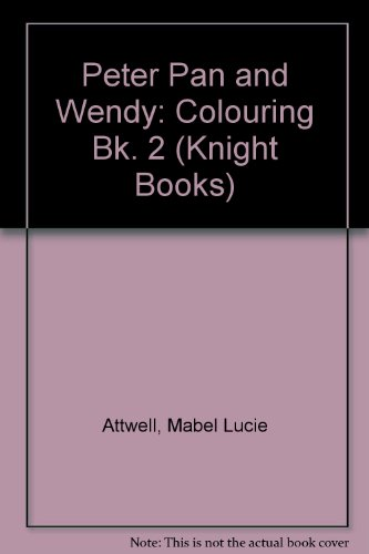 Peter Pan and Wendy: Colouring Bk. 2 (Knight Books) (0340415320) by Attwell, Mabel Lucie; Barrie, Sir J. M.