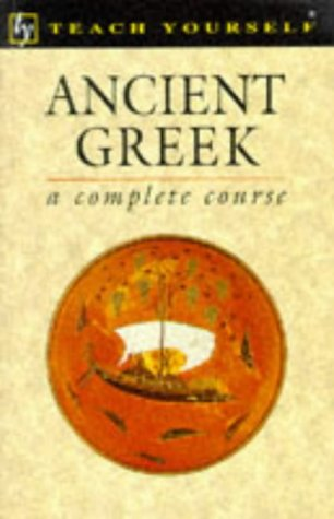 Ancient Greek: A Complete Course: Betts, Gavin; Henny, Alan