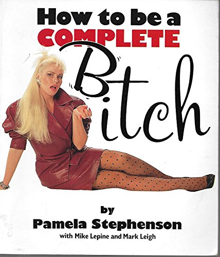 9780340425312: How to be a Complete Bitch