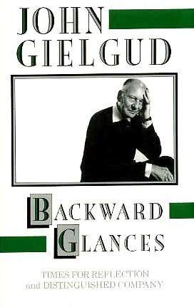 Backward Glances : Times for Reflection and Distinguished Company: Gielgud, John