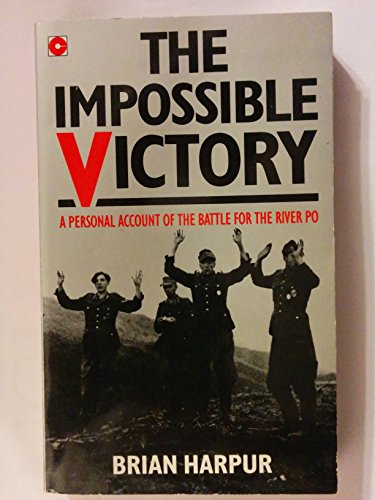 The Impossible Victory: Personal Account of the Battle for the River Po (Coronet Books): Harpur, ...