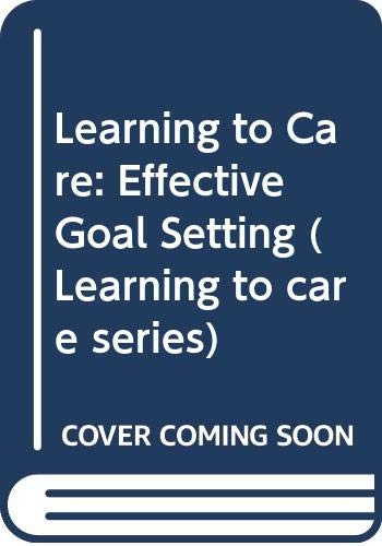 Learning to Care: Effective Goal Setting (Learning: NAN KEMP, EILEEN