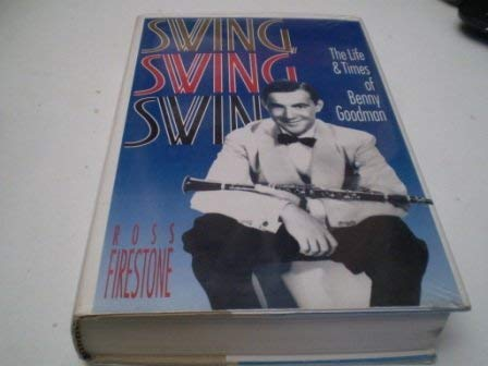 Swing, Swing, Swing - The Life and Times of Benny Goodman