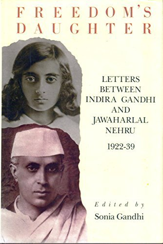 Freedom's Daughter: Letters Between Jawaharlal Nehru and: Gandhi, S. (Ed)
