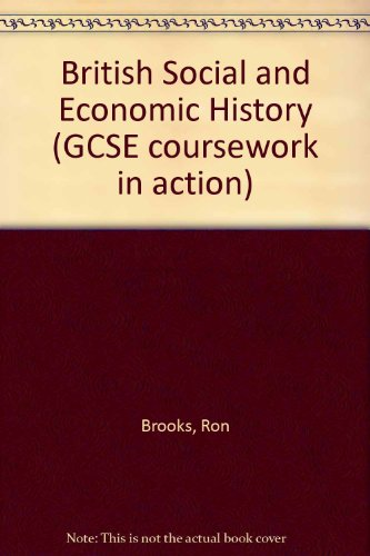 British Social and Economic History (GCSE coursework in action) (0340463392) by Ron Brooks