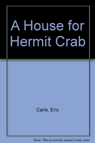 A House for Hermit Crab: Carle, Eric.