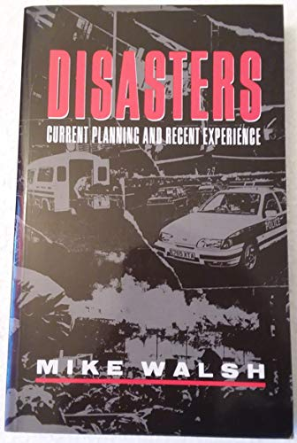 Disasters: Current Planning and Recent Experience: Walsh, Mike