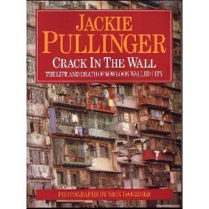 Crack In The Wall: Life & Death in Kowloon Walled City: Pullinger, Jackie