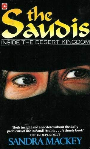 The Saudis: Inside the Desert Kingdom (Coronet Books) (0340494891) by Sandra Mackey