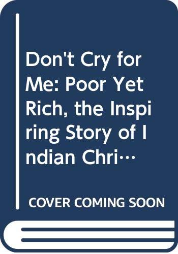 9780340499634: Don't Cry for Me: Poor Yet Rich, the Inspiring Story of Indian Christians in Argentina