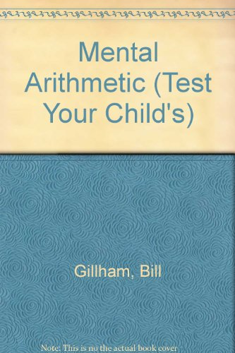 Mental Arithmetic (Test Your Child's): Gillham, Bill