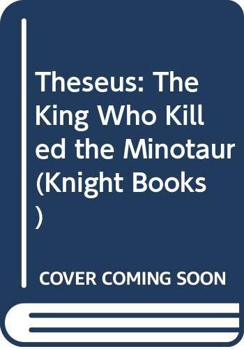 9780340506219: Theseus: The King Who Killed the Minotaur (Knight Books)