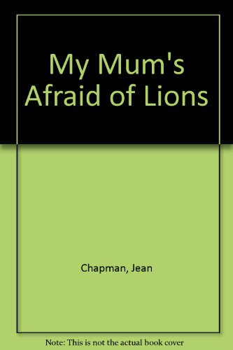 My Mum's Afraid of Lions (9780340507148) by Jean Chapman