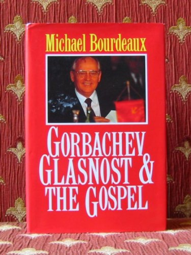 Gorbachev, Glasnost and the Gospel (Keston College book): Bourdeaux, Michael