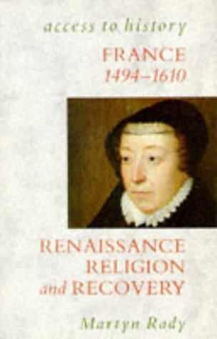France: Renaissance, Religion and Recovery, 1483-1610 (Access to History): Rady, Martyn