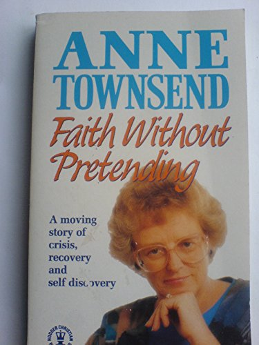 Faith without Pretending: Townsend, Anne J.