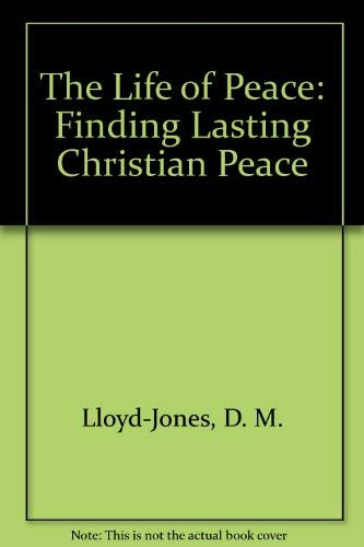 The Life of Peace: Finding Lasting Christian Peace (0340523441) by D. M. Lloyd-Jones