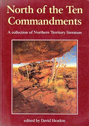 NORTH OF THE TEN COMMANDMENTS : A Collection of Northern Territory Literature: Headon, David John (...