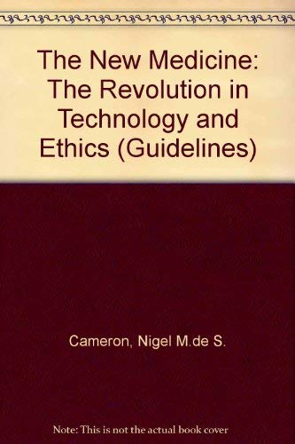The New Medicine: The Revolution in Technology and Ethics (Guidelines): Nigel M.de S. Cameron