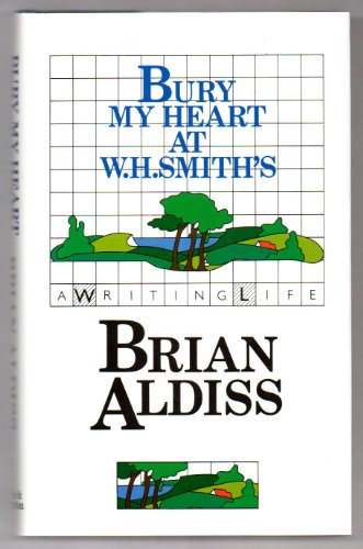 Bury My Heart at W.H. Smith's: Aldiss, Brian W.