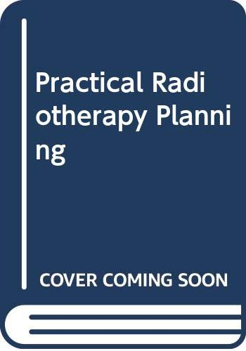 9780340545577: Practical Radiotherapy Planning: Royal Marsden Hospital Practice