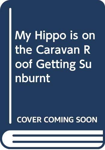 9780340547243: My Hippo is on the Caravan Roof Getting Sunburnt