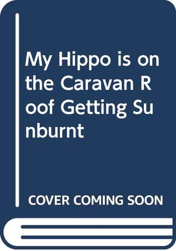 9780340547243: My Hippo is on the Caravan Roof Getting Sunburnt