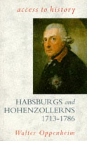 Access To History: Habsburgs and Hohenzollerns, 1713-86: Oppenheim, Walter