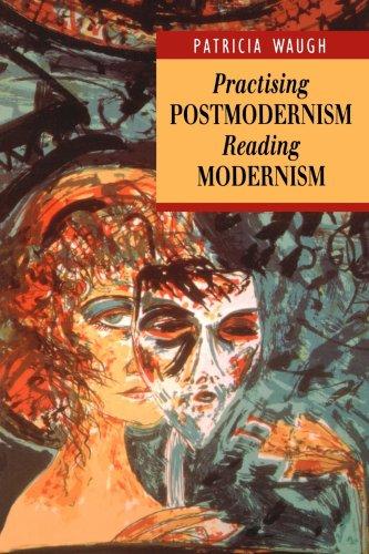 9780340550502: Practicing Postmodernism/Reading Modernism (Interrogating Texts)