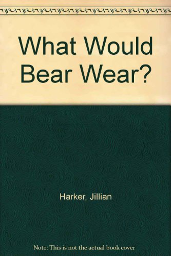 What Would Bear Wear? (9780340552124) by Harker, Jillian; Abel, Simone