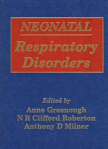 Neonatal Respiratory Disorders (Hodder Arnold Publication): Anne Greenough, etc.,