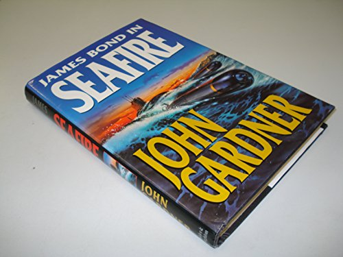 SeaFire [ James Bond.]: Gardner, John.