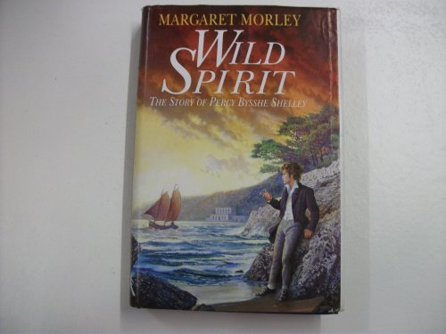 9780340555071: Wild Spirit: The Story of Percy Bysshe Shelley