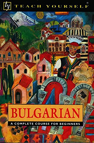 Bulgarian. A Complete Course for Beginners.