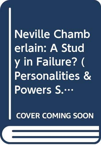 9780340563083: Neville Chamberlain: A Study in Failure? (Personalities & Powers)