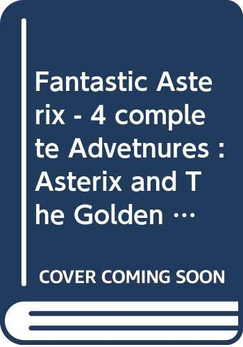 9780340565445: Fantastic Asterix - 4 complete Advetnures : Asterix and The Golden Sickle / the Cauldron / the Banquet / Caesar's Gift / The Mansions of the Gods / Obelix & Co.