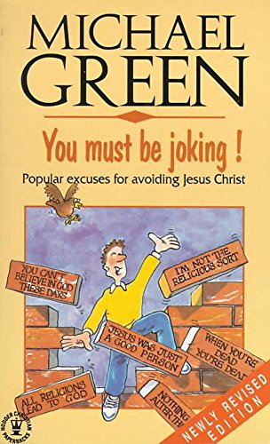 You Must Be Joking!: Popular Excuses for Avoiding Jesus Christ (Hodder Christian Paperbacks) (9780340567845) by Michael Green