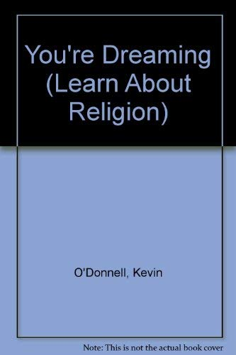 You're Dreaming (Learn About Religion) (9780340571477) by Kevin O'Donnell
