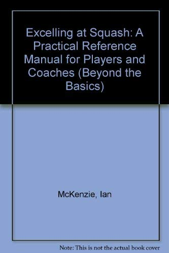 9780340576632: Excelling at Squash: A Practical Reference Manual for Players and Coaches (Beyond the Basics)