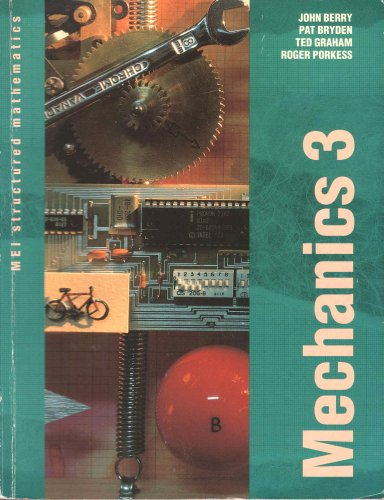 Mechanics (MEI Structured Mathematics) (Bk. 3) (9780340578629) by Berry, John; Bryden, Pat; Graham, Ted; Porkess, Roger