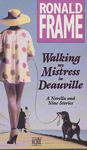 Walking My Mistress in Deauville: Ronald Frame