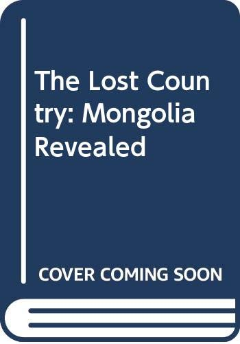 9780340579787: The Lost Country: Mongolia Revealed
