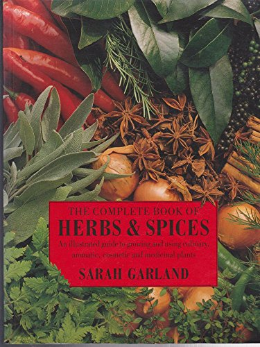 9780340584699: The Complete Book of Herbs & Spices: An Illustrated Guide to Growing and Using Culinary, Aromatic, Cosmetic and Medicinal Plants