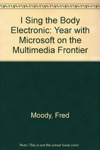9780340586525: I Sing the Body Electronic: Year with Microsoft on the Multimedia Frontier