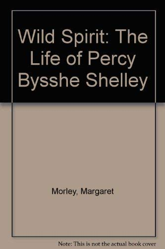 9780340588666: Wild Spirit: The Life of Percy Bysshe Shelley